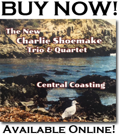 The New Charlie Shoemake Trio & Quartet -Central Coasting is available for purchase