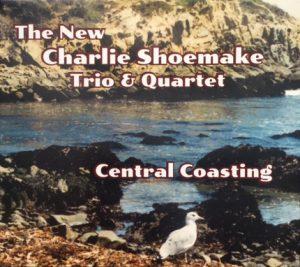 The New Charlie Shoemake Trio & Quartet -Central Coasting CD Cover